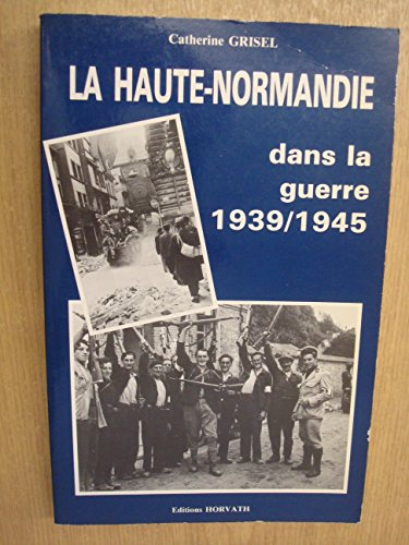 9782717104608: La Haute-Normandie dans la Guerre 1939-1945 (La Vie quotidienne sous l'Occupation)