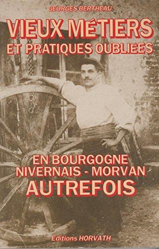 9782717105001: Vieux metiers et pratiques oubliees en Bourgogne, Nivernais, Morvan autrefois (French Edition)
