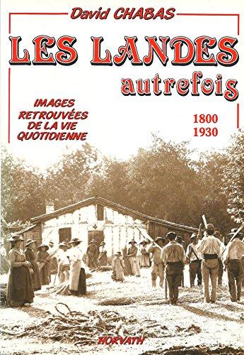 Les Landes autrefois 1800 - 1930 - Images retrouvà es de la vie quotidienne: David Chabas
