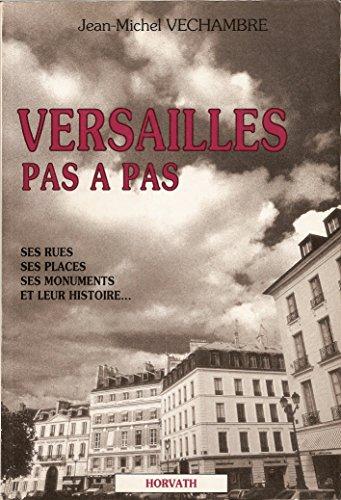 VERSAILLES PAS A PAS. Ses rues, ses: VECHAMBRE, Jean-Michel
