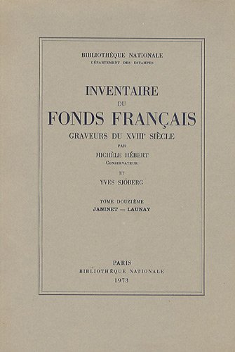 INVENTAIRE DU FONDS FRANCAIS .Graveurs du XVIIIe siècle -------- Volume 12, Janinet -- ...