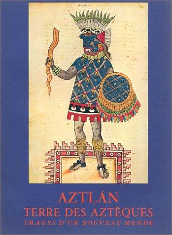9782717712995: Aztl�n : Terre des azt�ques images d'un nouveau monde