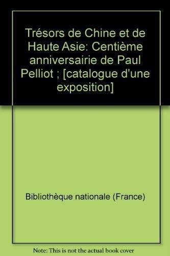 Tresors de Chine et de Haute Asie: Centieme anniversaire de Paul Pelliot : Paris, [Bibliotheque ...