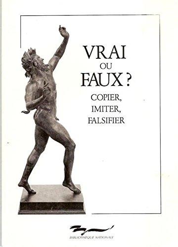 Vraix ou faux? Copier, Imiter,Falsifier: Emmanuel Le Roy Ladurie, Francis Haskell, Marie-Christiune...