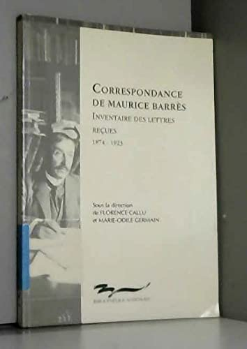 Correspondance de Maurice Barres: Inventaire des lettres recues, 1874-1923 (French Edition) (2717718346) by Bibliotheque nationale (France)