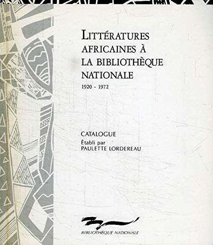 Litteratures africaines a la Bibliotheque nationale: Catalogue des ouvrages d'ecrivains africains et de la litterature critique s'y rapportant ... nationale, 1920-1972 (French Edition) (2717718427) by Bibliotheque nationale (France)