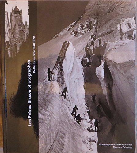 9782717720747: Les Frères Bisson, photographes : De flèche en cime, 1840-1870