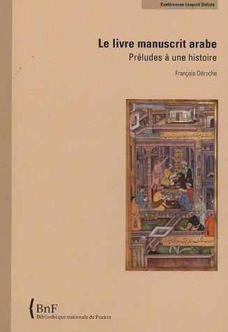 9782717723144: Le livre manuscrit arabe : Préludes à une histoire