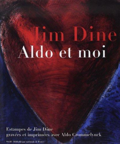 Jim Dine : Aldo et moi : estampes gravées et imprimées avec Aldo Crommelynck .: Dine,...