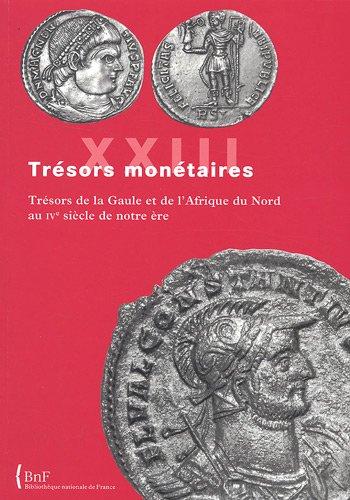 Trésors monétaires ------- Volume 23 - Trésors de la Gaule et d'Afrique ...