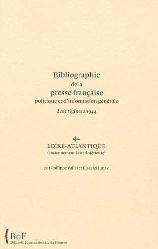 9782717724448: Bibliographie de la presse française politique et d'information générale des origines à 1944 : Loire-Atlantique (anciennement Loire-Inférieure) (44)