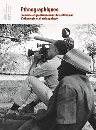 Revue de la BNF 45. Ethnographiques. Présence et questionnement des collections d'...