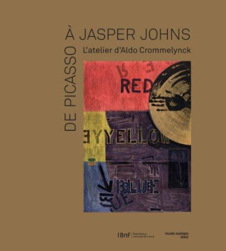 De Picasso à Jasper Johns : L'atelier d'Aldo Crommelynck: Cécile Pocheau Lesteven,...
