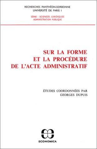 Sur la forme et la procédure de l'acte administratif Dupuis, G.: DUPUIS, G