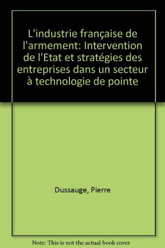 9782717809992: L'Industrie fran�aise de l'armement : Intervention de l'�tat et strat�gies des entreprises dans un secteur � technologie de pointe