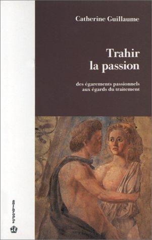 9782717821758: Trahir la passion