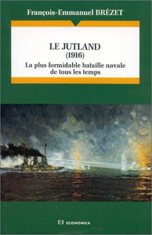 Le Jutland, 1916 : la plus formidable bataille de tous les temps: BREZET ( François-Emmanuel )