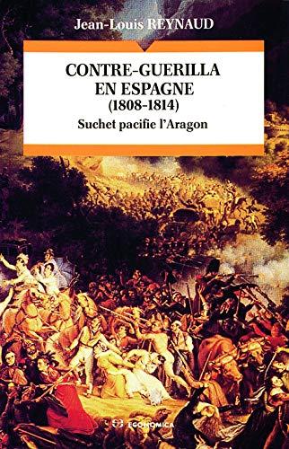 9782717822861: Contre-guérilla en Espagne (1808-1814): Suchet pacifie l'Aragon (Collection Campagnes & stratégies. Les grandes batailles) (French Edition)