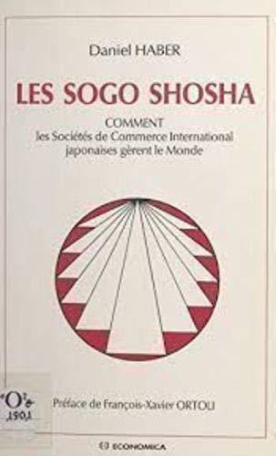 9782717824599: Les sogo shosha : Comment les sociétés de commerce international japonaises gèrent le monde