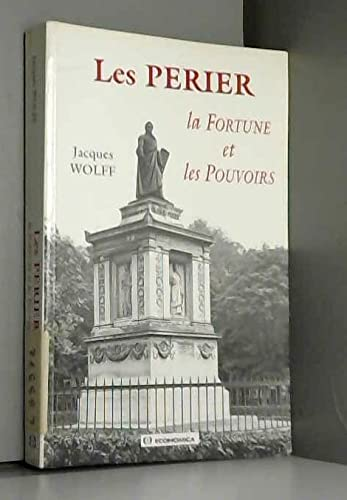 9782717825381: Les Perier: La fortune et les pouvoirs (French Edition)