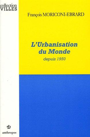 9782717825596: L'urbanisation du monde depuis 1950 (Collection Villes) (French Edition)