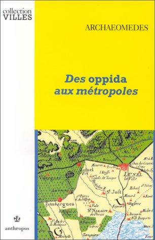 Archaeomedes. Des oppidas aux métropoles. Archéologues et géographes en vall&...
