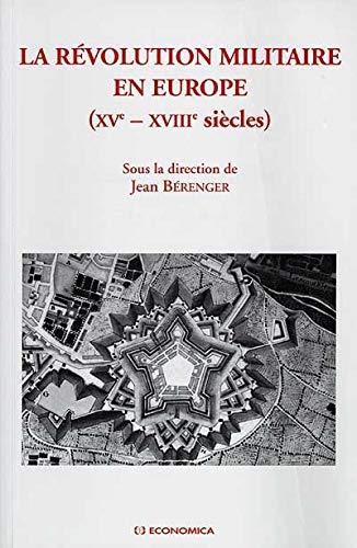 La révolution militaire en Europe (XVe - XVIIIe siècles). Actes du colloque, 4 avril ...