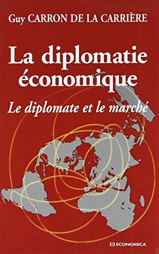 La Diplomatie économique. Le Diplomate et le marché: Guy Carron de la Carriere
