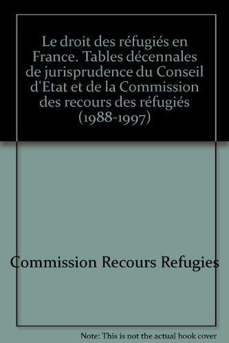 9782717839920: Le droit des réfugiés en France: Tables décennales de jurisprudence du Conseil d'Etat et de la Commission des recours des réfugiés, 1988-1997 (French Edition)