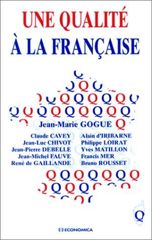 Une qualité à la française [Jan 01, 2000] Gogue Et Alii, Jean-Marie