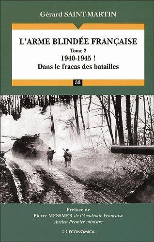 L'arme blindée française . ------------- TOME 2 : 1940-1945 ! Dans Le Fracas Des...