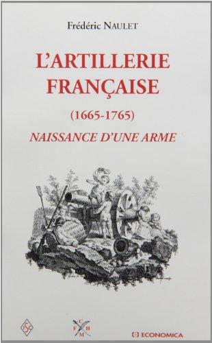 9782717844504: L'Artillerie française, 1665-1765 : Naissance d'une arme
