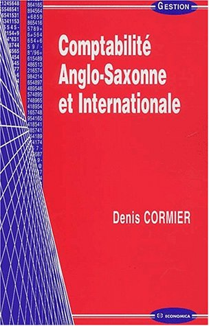 Comptabilité anglo-saxonne et internationale [Sep 01, 2002] Cormier, Denis