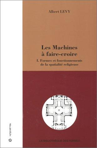 9782717845556: Les Machines à faire-croire, tome 1 : Formes et fonctionnements de la spatialité religieuse