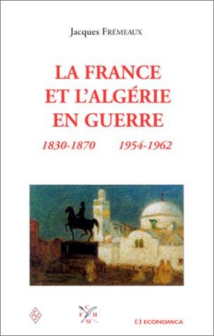 9782717845662: La France et l'Algérie en guerre, 1830-1870 1954-1962
