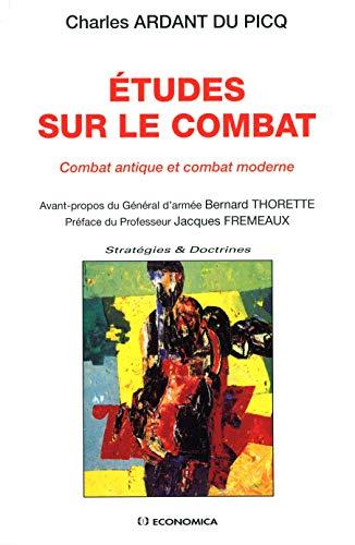 Etudes sur le combat : Combat antique et Combat moderne: ARDANT DU PICQ ( Charles )