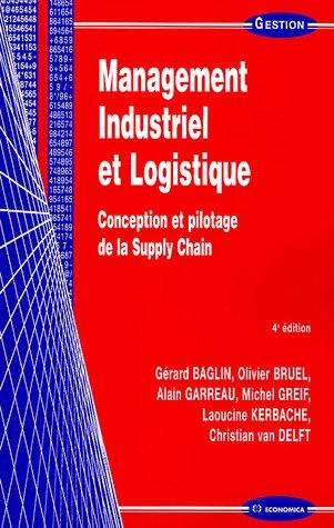 Management Industriel et Logistique : Conception et pilotage de la Supply Chain: Baglin, Bruel.