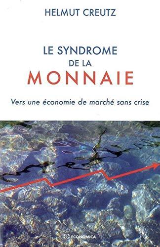 9782717854572: Le syndrome de la monnaie : Vers une économie de marché sans crise