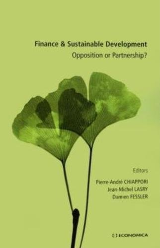 Finance and Sustainable Development: Opposition or Partnership?: Pierre-Andre Chiappori, ...