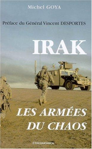 Irak, les armées du chaos: Goya, Michel ; Desportes Vincent (G�n�ral) (Pr�face)