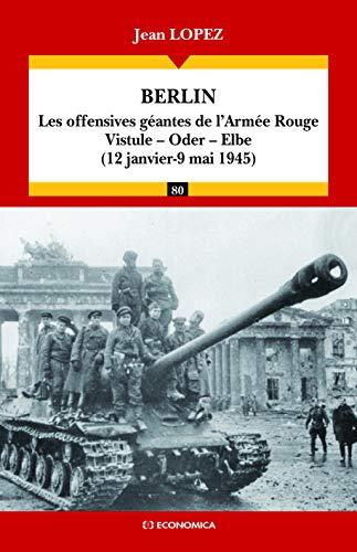 BERLIN - Les offensives géantes de l'Armée Rouge - Vistule - Oder - Elbe ( 12 ...
