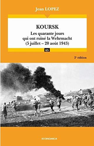 9782717860115: Koursk : Les quarante jours qui ont ruiné la Wehrmacht (5 juillet - 20 août 1943) (Campagnes & stratégies)