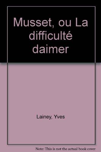 9782718105291: Musset: Ou, la Difficulte d'aimer (French Edition)