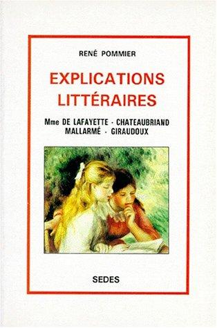 Explications Litteraires: Mme de Lafayette, Chateaubriand, Mallarme, Giraudoux: Pommier, Rene (...