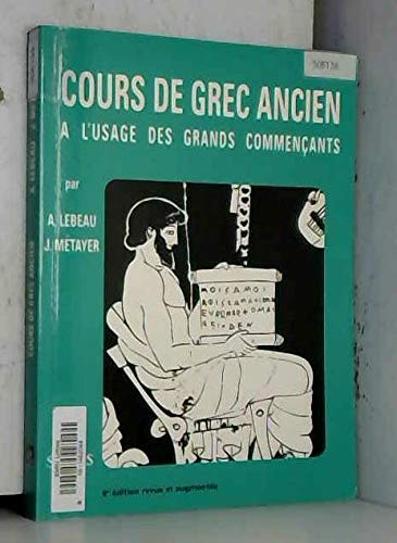 COURS DE GREC ANCIEN: LEBEAU;METAYER