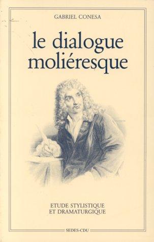 9782718119915: LE DIALOGUE MOLIERESQUE. Etude stylistique et dramaturgique
