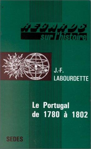 Le Portugal de 1780 a 1802 (Histoire: Jean-Francois Labourdette