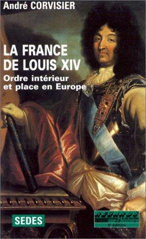 9782718136769: La France de Louis XIV, 1643 � 1715 : Ordre int�rieur et place en Europe