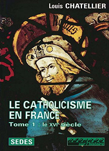 Le Catholicisme En France 1500-1650 - 2 Volumes