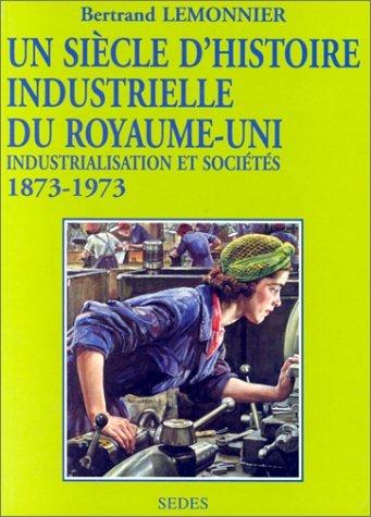 9782718191768: Un siècle d'histoire industrielle du Royaume-Uni. Regards sur l'histoire numéro 122